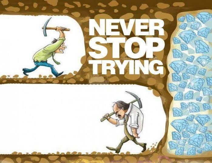 Toujours persévérer et ne jamais abandonner. Au bout d'un moment, ça paye.
