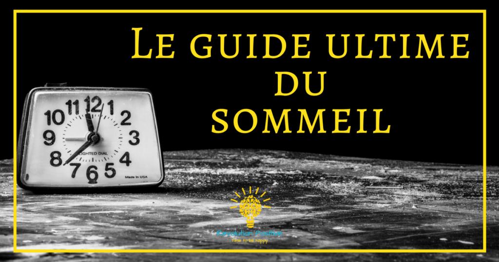 Comment mieux dormir et être plus heureux au quotidien ? Le guide ultime du sommeil pour tout savoir sur le sommeil et mieux dormir dès ce soir.